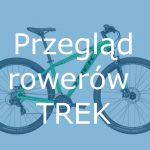 Rowery marki Trek – najciekawsze modele
